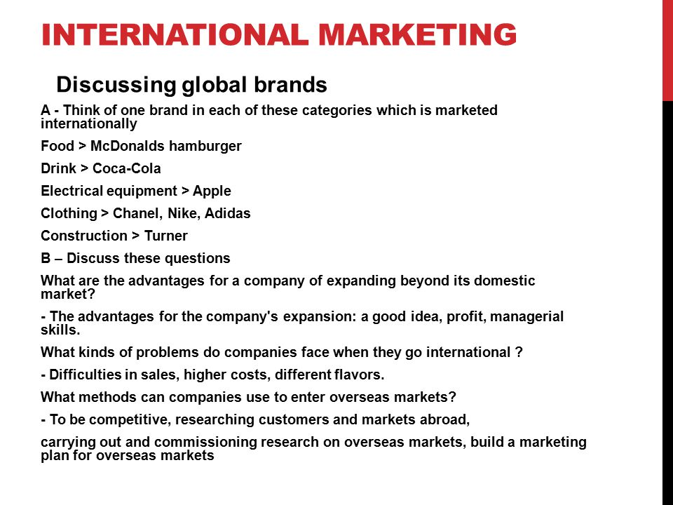INTERNATIONAL MARKETING A - Think of one brand in each of these categories which is marketed internationally Food > McDonalds hamburger Drink > Coca-C