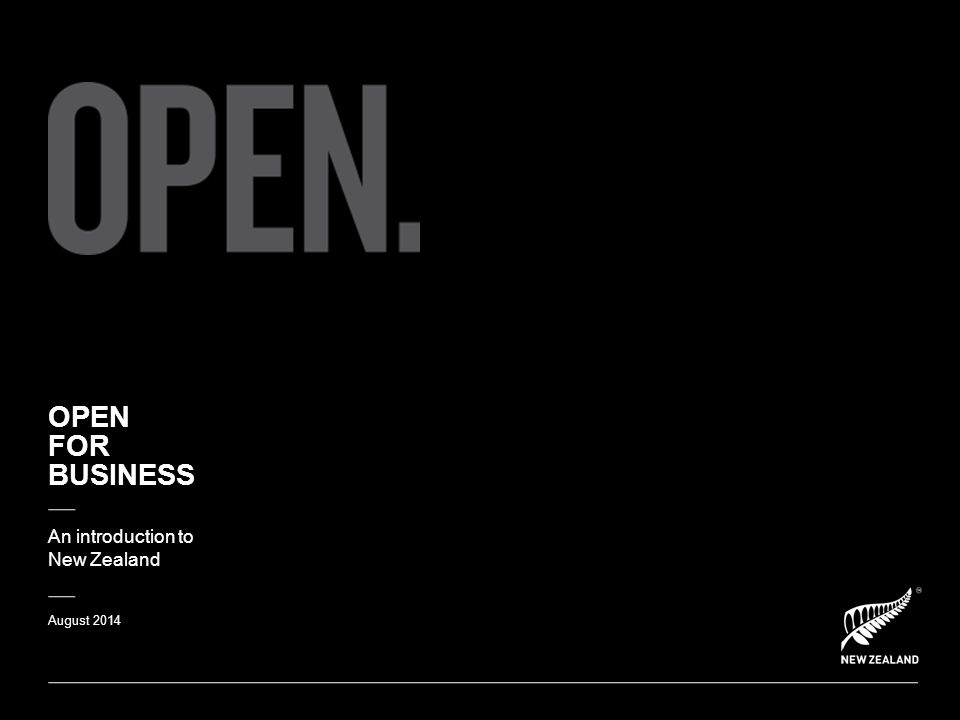OPEN FOR BUSINESS An introduction to New Zealand August 2014