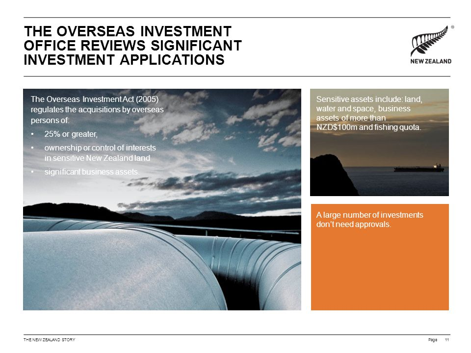 Page THE OVERSEAS INVESTMENT OFFICE REVIEWS SIGNIFICANT INVESTMENT APPLICATIONS 11 The Overseas Investment Act (2005) regulates the acquisitions by overseas persons of: 25% or greater, ownership or control of interests in sensitive New Zealand land significant business assets.