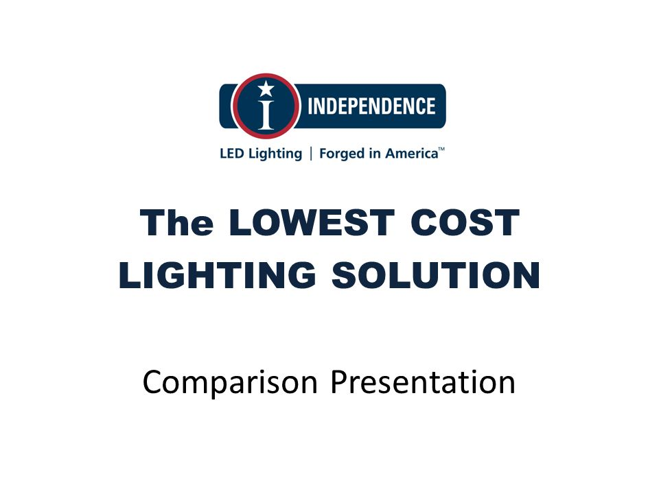 The LOWEST COST LIGHTING SOLUTION Comparison Presentation