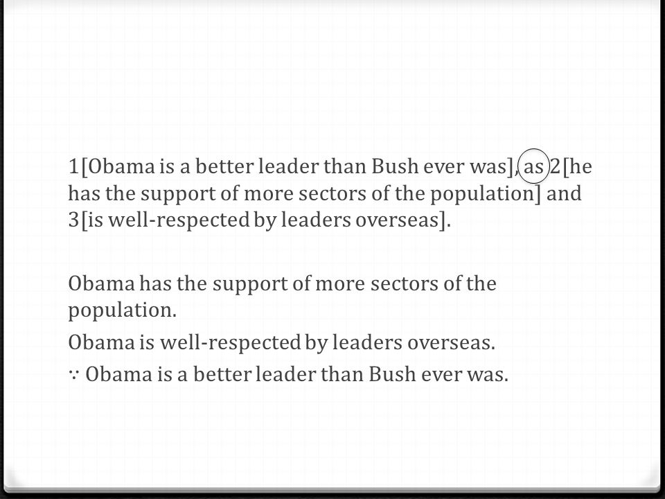 1[Obama is a better leader than Bush ever was], as 2[he has the support of more sectors of the population] and 3[is well-respected by leaders overseas].