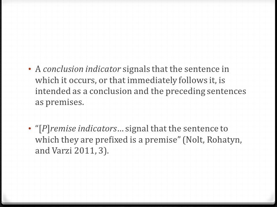 A conclusion indicator signals that the sentence in which it occurs, or that immediately follows it, is intended as a conclusion and the preceding sen