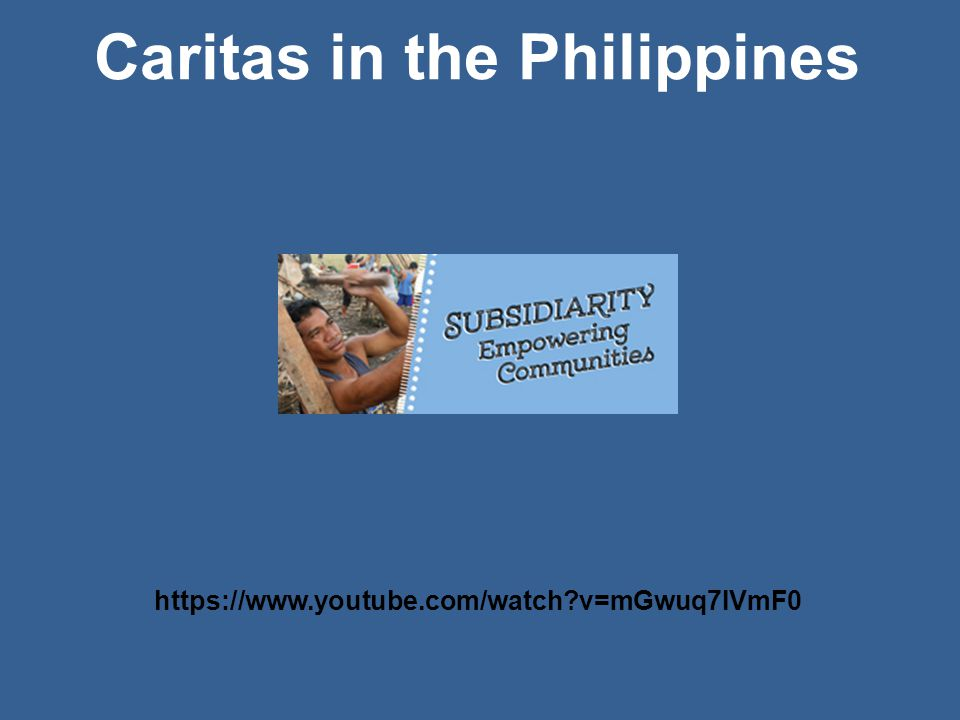 https://www.youtube.com/watch v=mGwuq7IVmF0 Caritas in the Philippines