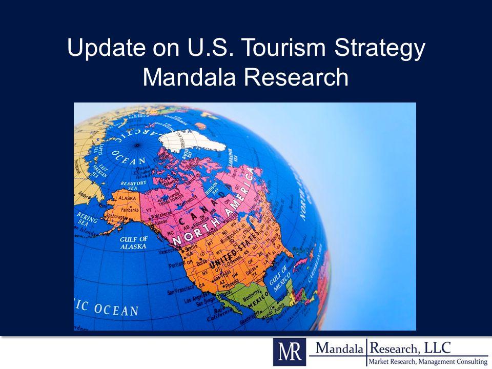 Update on U.S. Tourism Strategy Mandala Research Update on U.S. Tourism Strategy Mandala Research