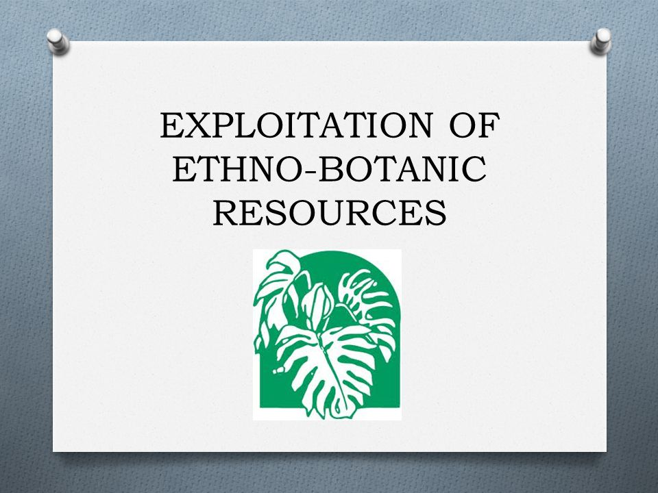 EXPLOITATION OF ETHNO-BOTANIC RESOURCES
