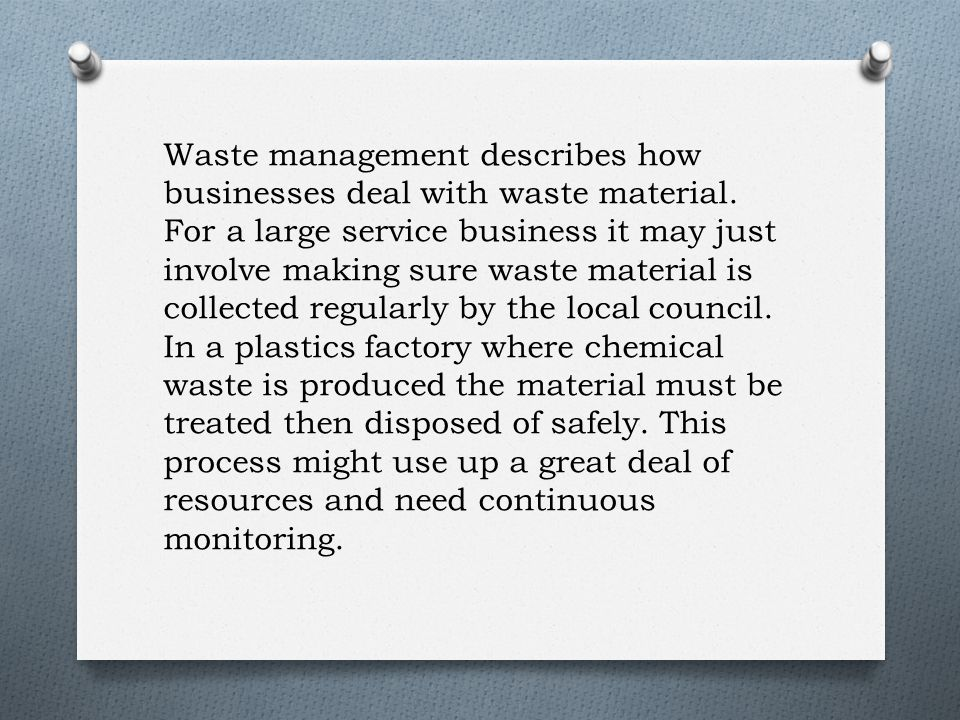 Waste management describes how businesses deal with waste material.