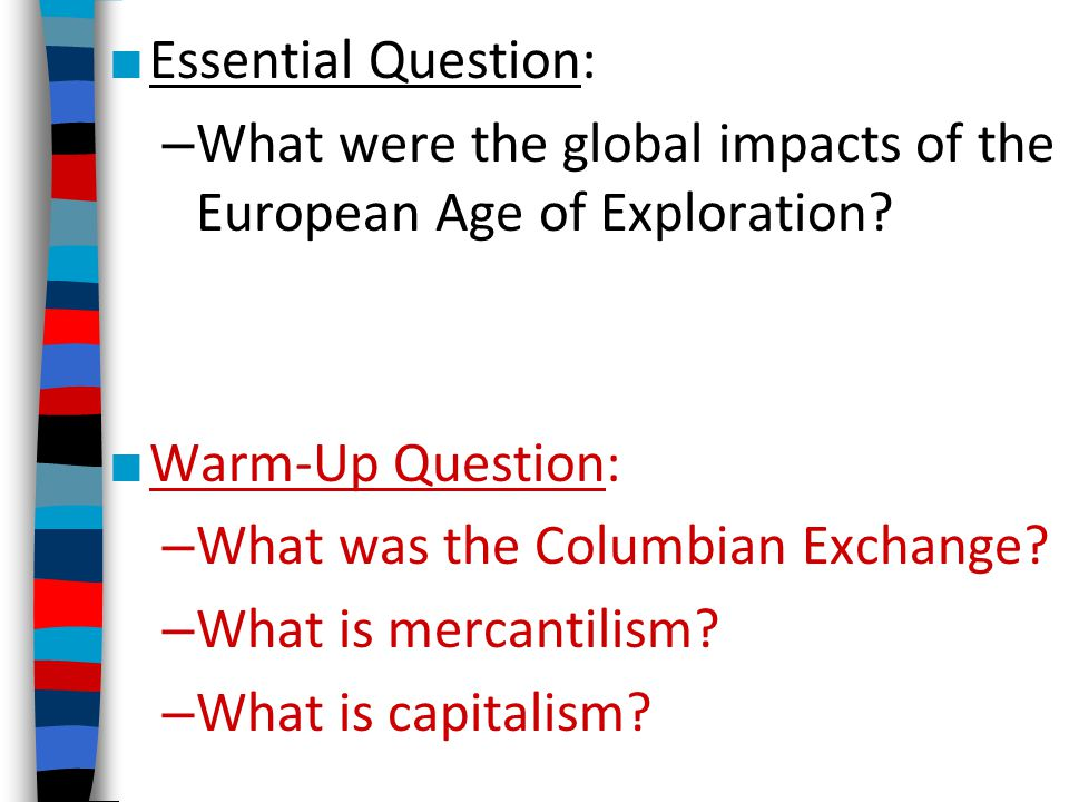 ■ Essential Question: – What were the global impacts of the European Age of Exploration.