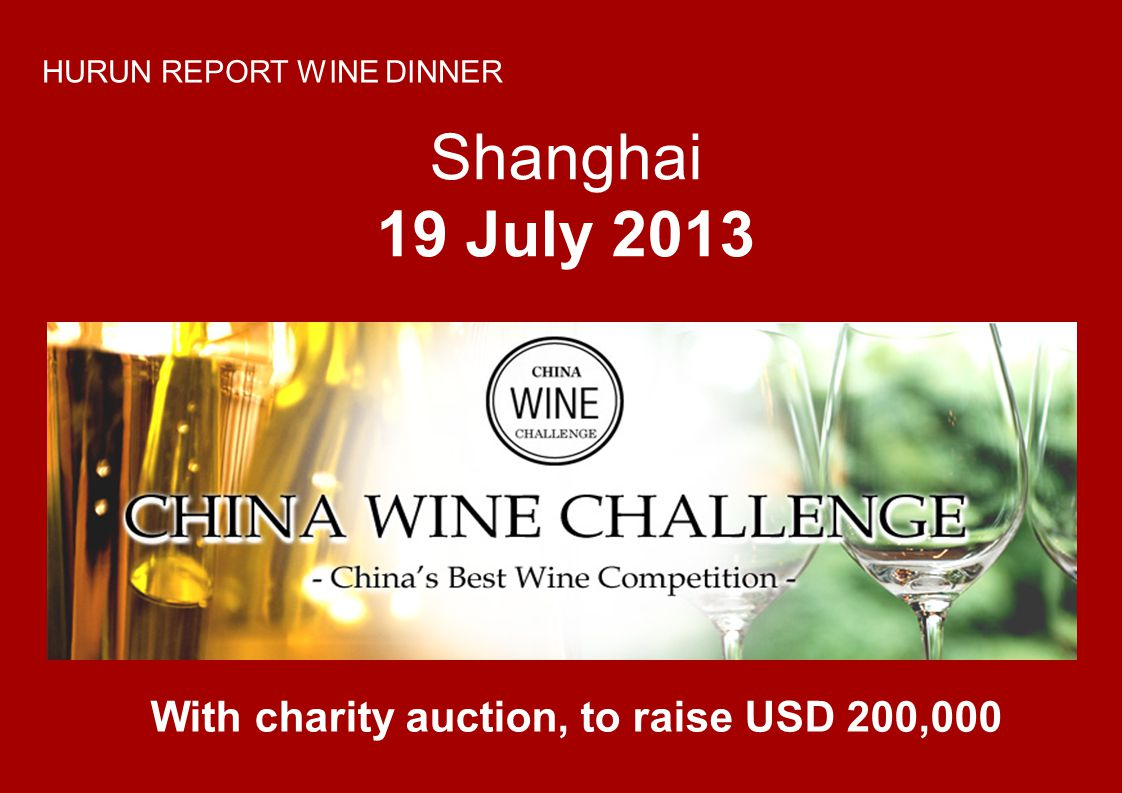 Shanghai 19 July 2013 HURUN REPORT WINE DINNER With charity auction, to raise USD 200,000