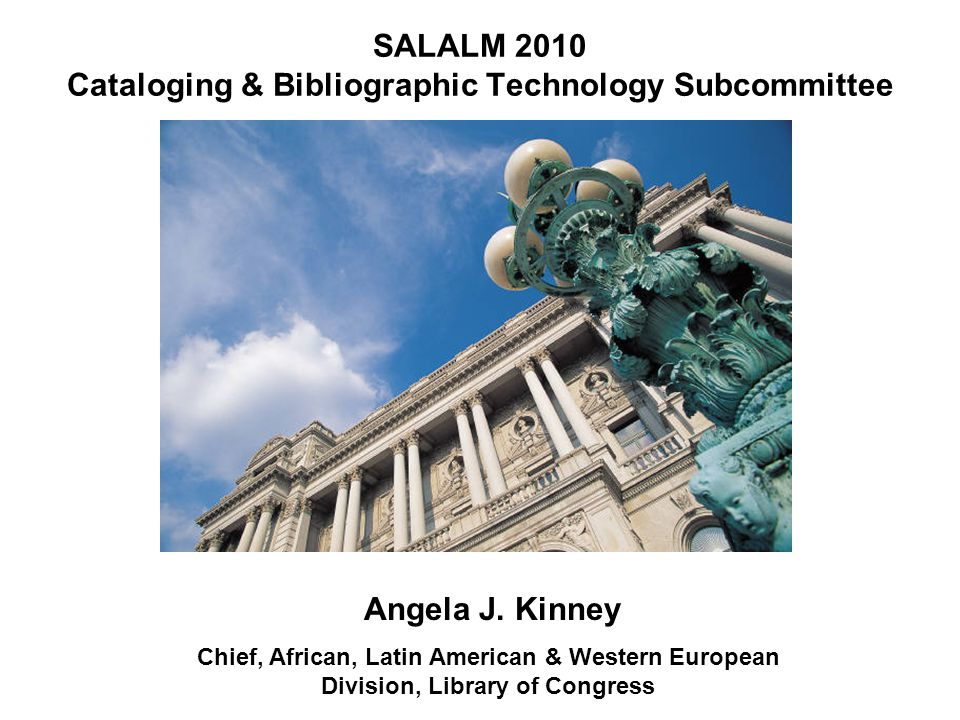 SALALM 2010 Cataloging & Bibliographic Technology Subcommittee Angela J.