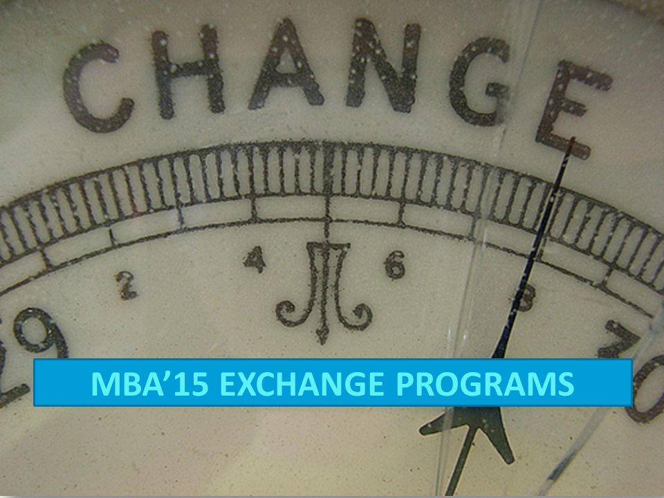 MBA'15 EXCHANGE PROGRAMS