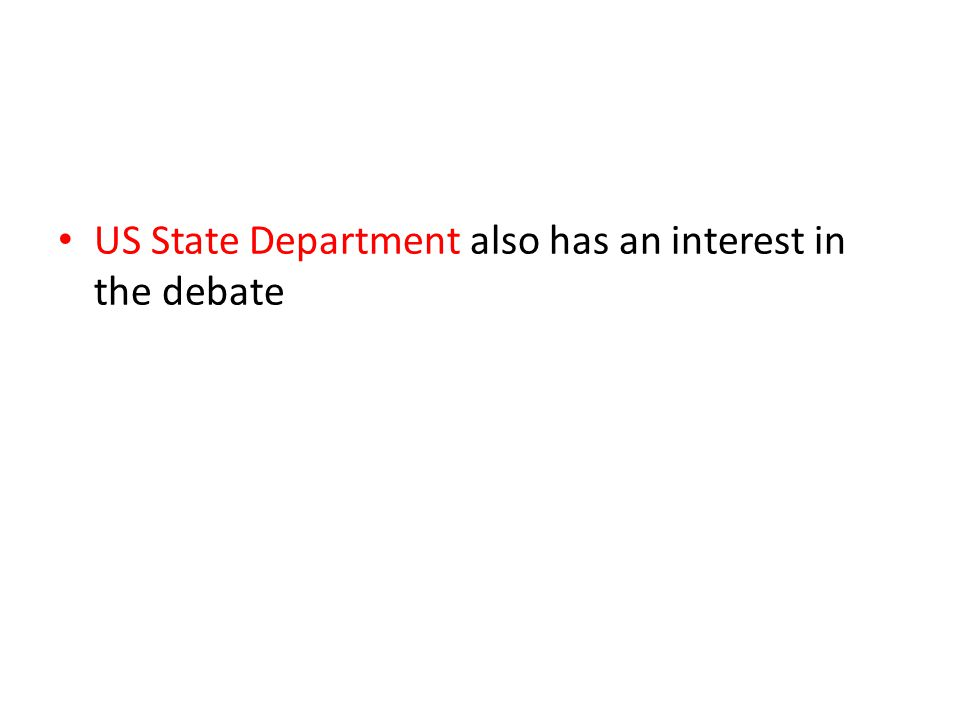 US State Department also has an interest in the debate