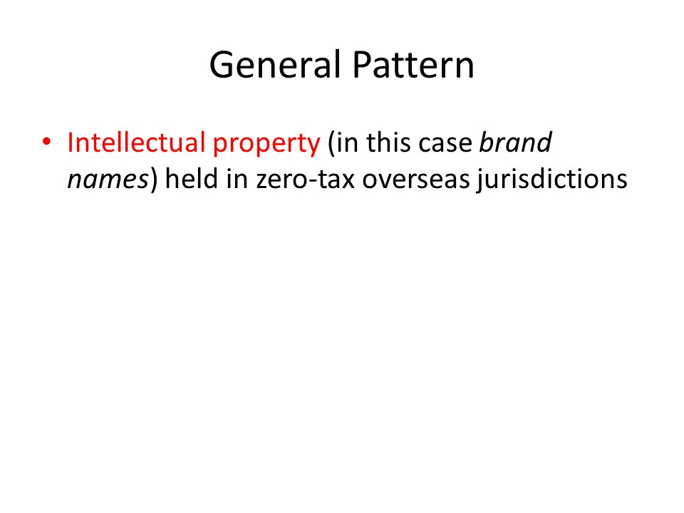 General Pattern Intellectual property (in this case brand names) held in zero-tax overseas jurisdictions
