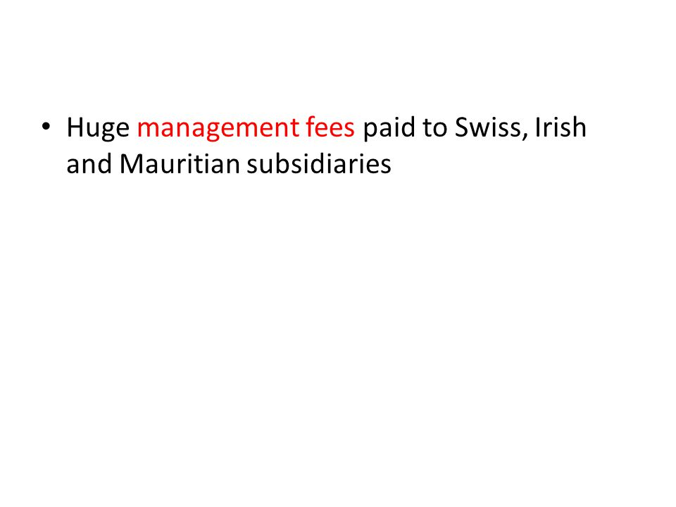 Huge management fees paid to Swiss, Irish and Mauritian subsidiaries