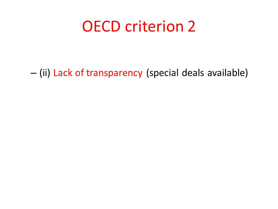 OECD criterion 2 – (ii) Lack of transparency (special deals available)