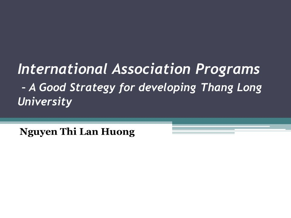 International Association Programs – A Good Strategy for developing Thang Long University Nguyen Thi Lan Huong