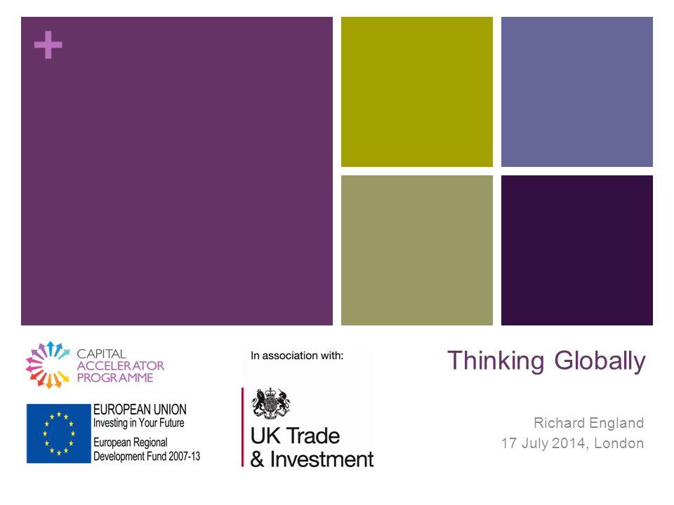 + Thinking Globally Richard England 17 July 2014, London