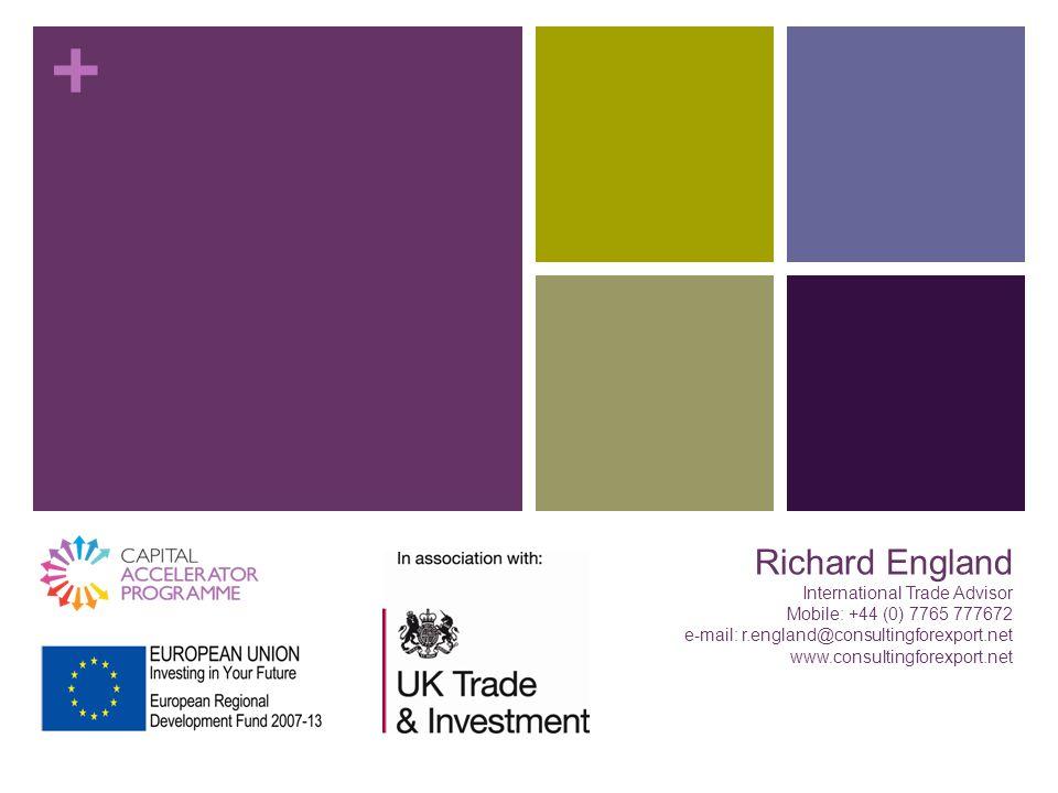 + Richard England International Trade Advisor Mobile: +44 (0) 7765 777672 e-mail: r.england@consultingforexport.net www.consultingforexport.net