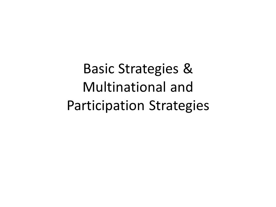 Basic Strategies & Multinational and Participation Strategies