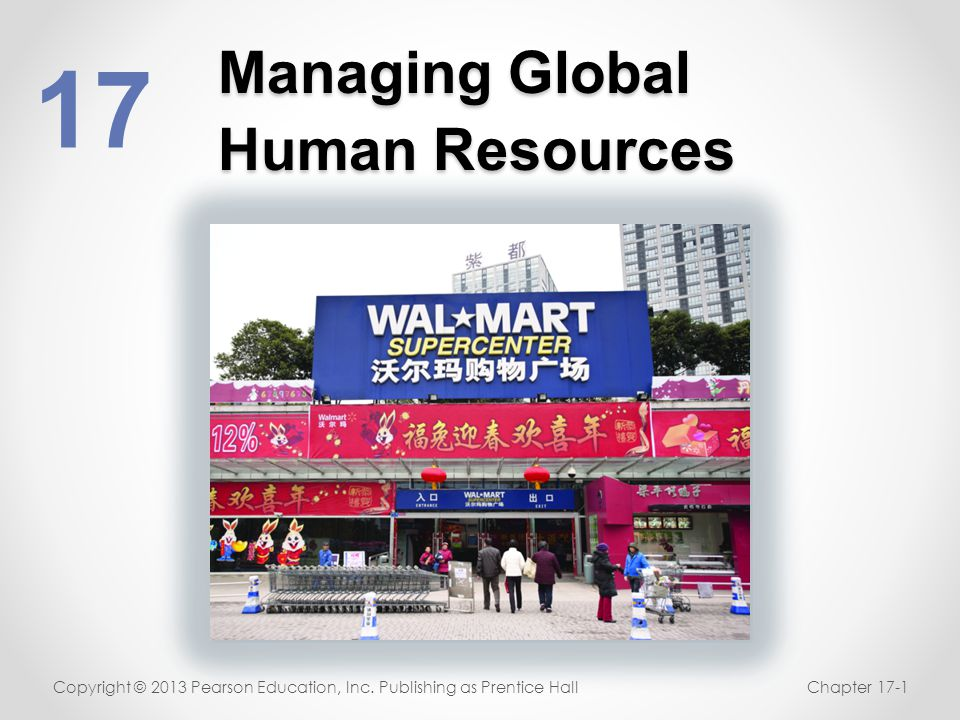 Managing Global Human Resources 17 Copyright © 2013 Pearson Education, Inc. Publishing as Prentice HallChapter 17-1