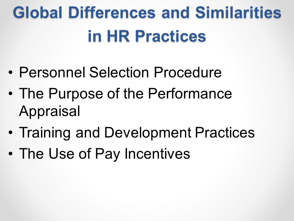 Global Differences and Similarities in HR Practices Personnel Selection Procedure The Purpose of the Performance Appraisal Training and Development Pr