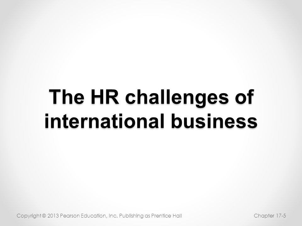 The HR Challenges of International Business Deployment o Easily getting the right skills to where we need them, regardless of geographic location.