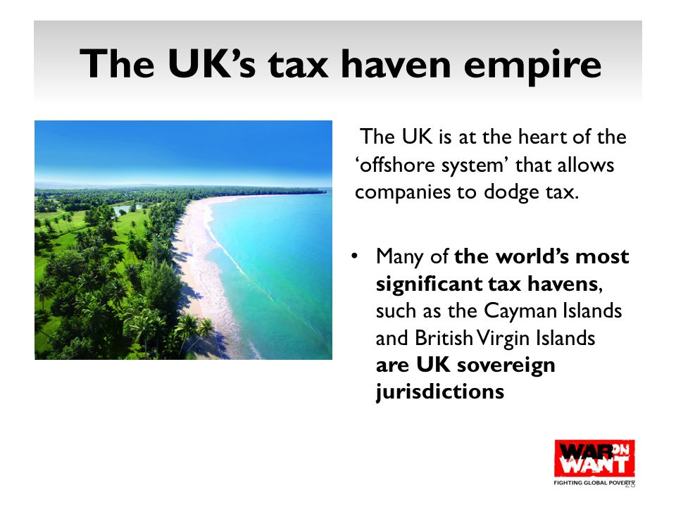 The UK's tax haven empire The UK is at the heart of the 'offshore system' that allows companies to dodge tax. Many of the world's most significant tax