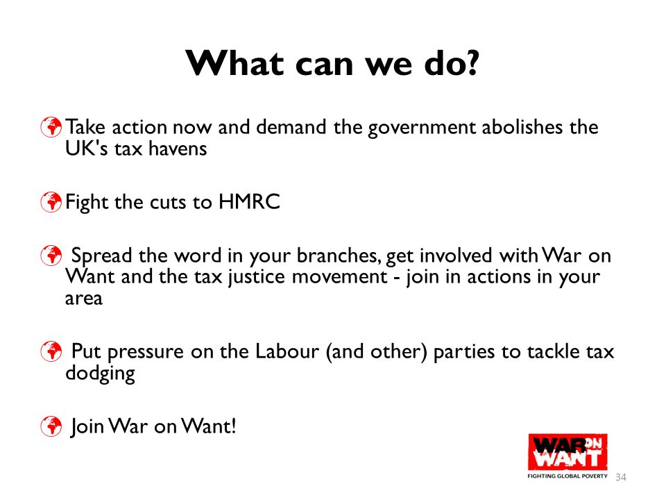 What can we do? Take action now and demand the government abolishes the UK's tax havens Fight the cuts to HMRC Spread the word in your branches, get i