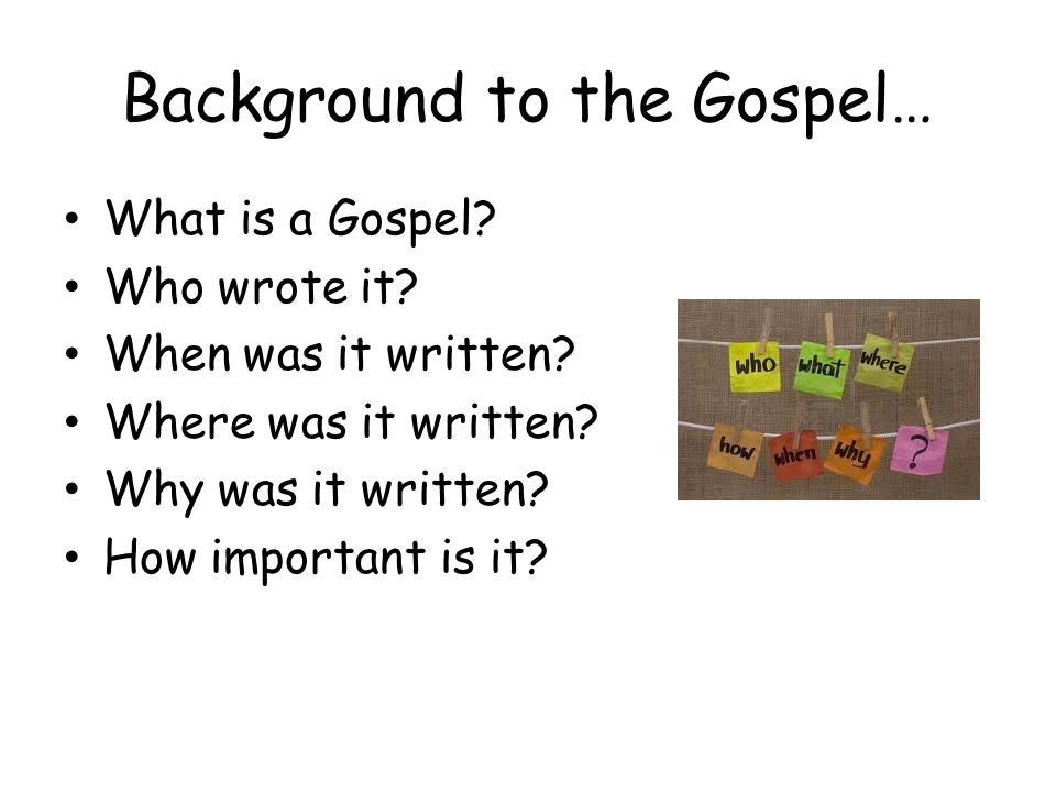 Background to the Gospel… What is a Gospel. Who wrote it.