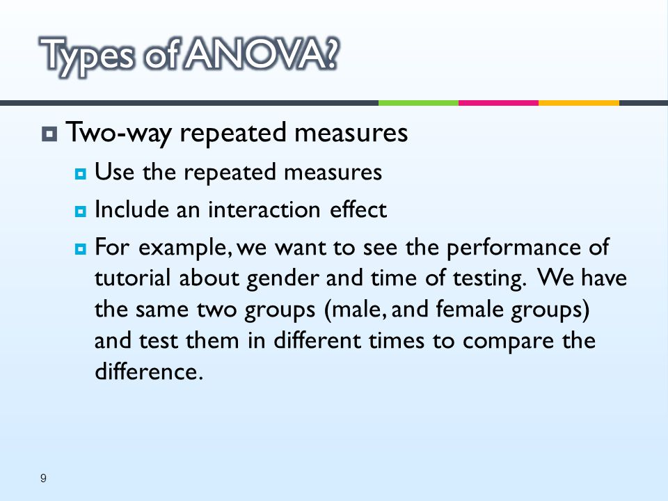  Two-way repeated measures  Use the repeated measures  Include an interaction effect  For example, we want to see the performance of tutorial about gender and time of testing.