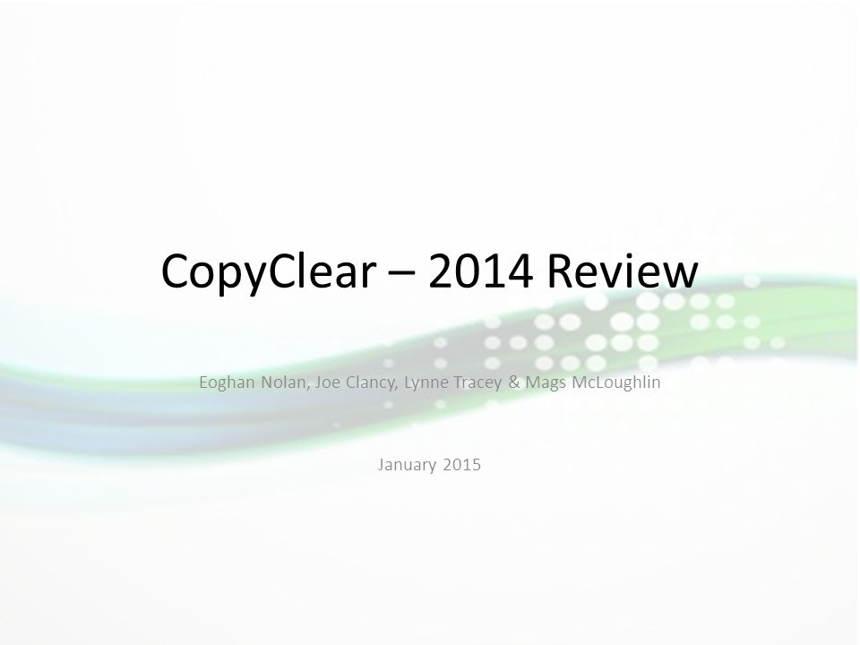 CopyClear – 2014 Review Eoghan Nolan, Joe Clancy, Lynne Tracey & Mags McLoughlin January 2015