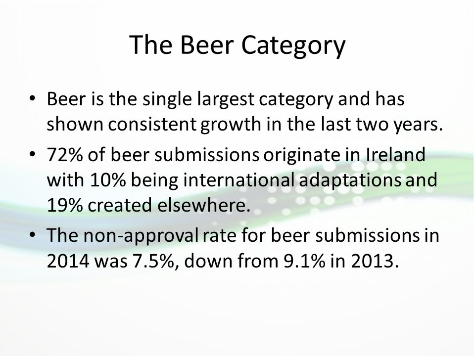 The Beer Category Beer is the single largest category and has shown consistent growth in the last two years. 72% of beer submissions originate in Irel