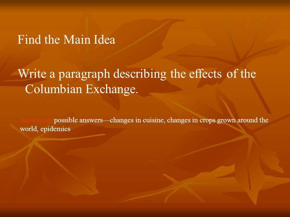 Find the Main Idea Write a paragraph describing the effects of the Columbian Exchange.