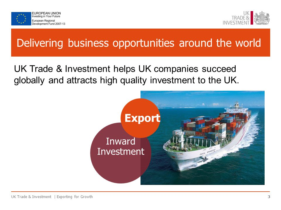 Delivering business opportunities around the world UK Trade & Investment | Exporting for Growth3 UK Trade & Investment helps UK companies succeed globally and attracts high quality investment to the UK.