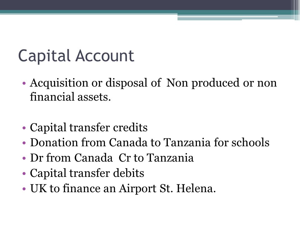 Capital Account Acquisition or disposal of Non produced or non financial assets.
