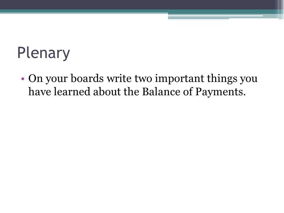 Plenary On your boards write two important things you have learned about the Balance of Payments.