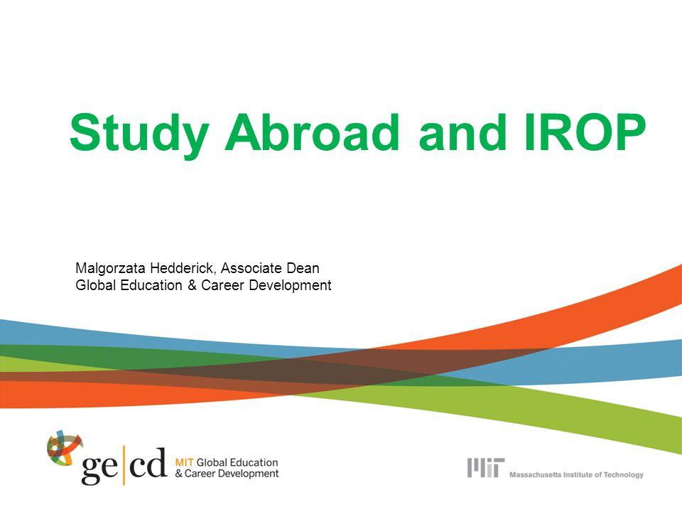 Study Abroad and IROP Malgorzata Hedderick, Associate Dean Global Education & Career Development