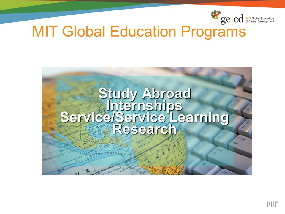 MIT Global Education Programs Study Abroad Internships Service/Service Learning Research
