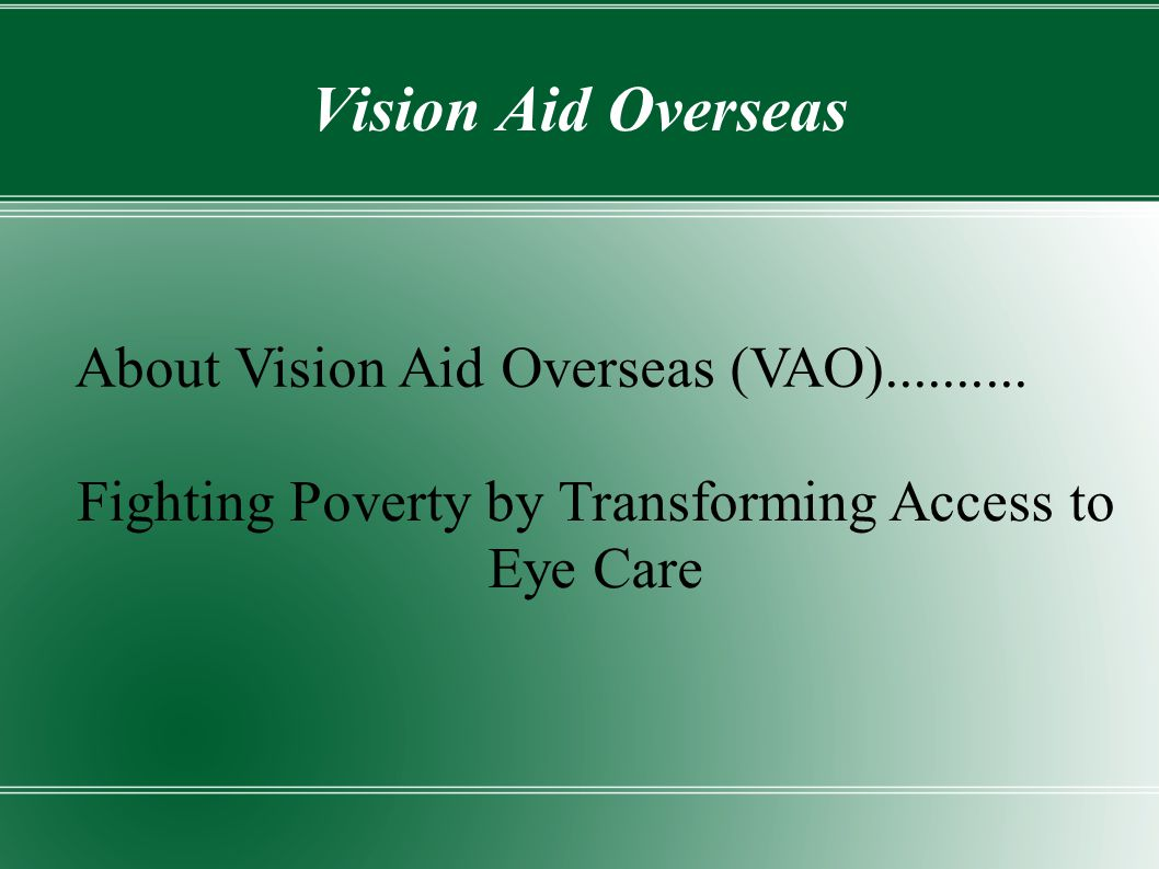 Vision Aid Overseas About Vision Aid Overseas (VAO)..........
