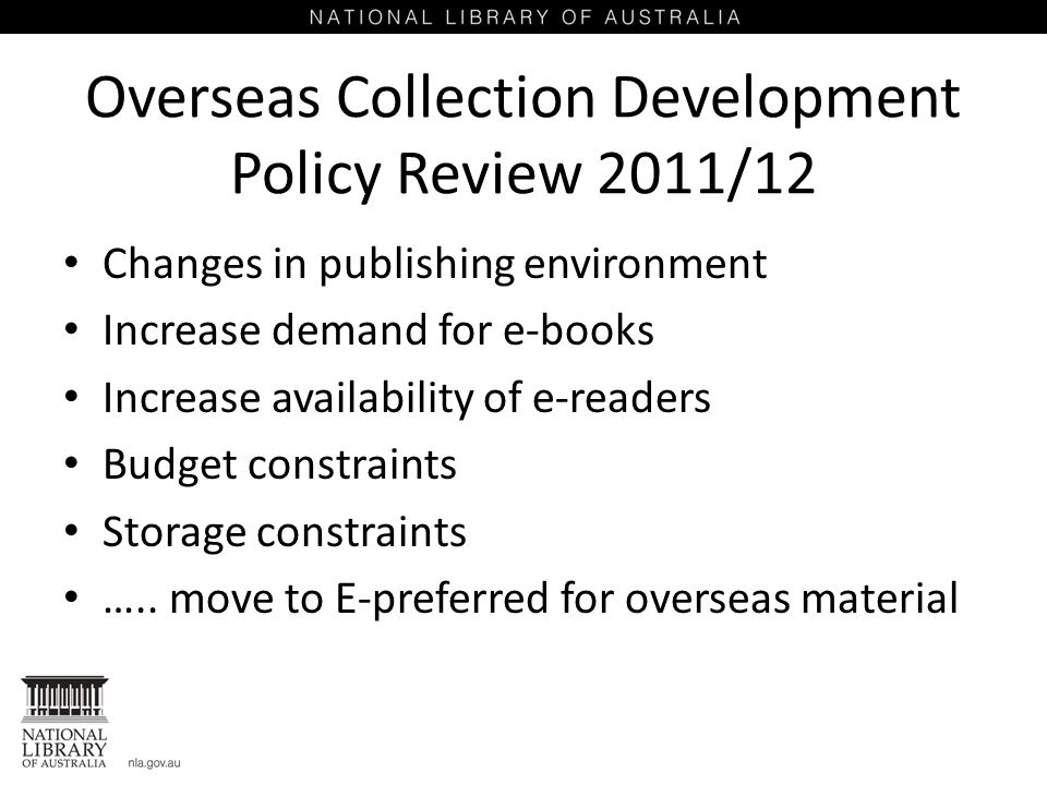 Overseas Collection Development Policy Review 2011/12 Changes in publishing environment Increase demand for e-books Increase availability of e-readers