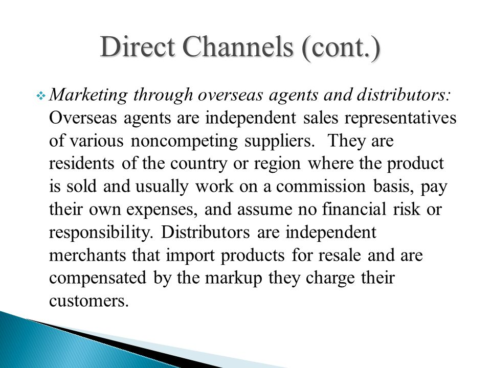  Marketing through overseas agents and distributors: Overseas agents are independent sales representatives of various noncompeting suppliers.