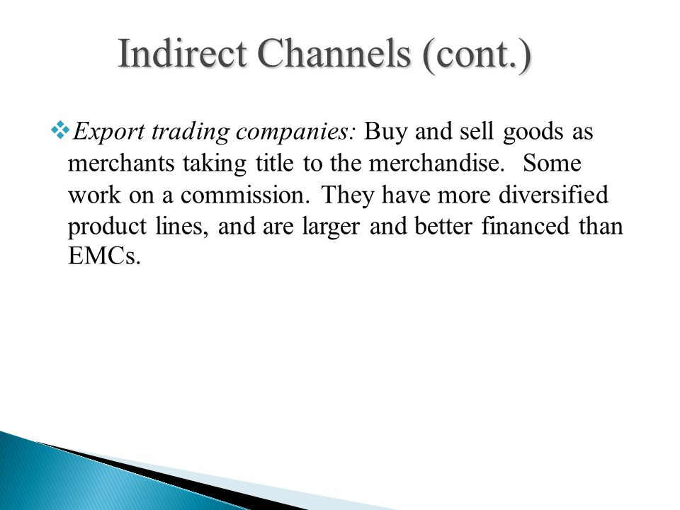  Export trading companies: Buy and sell goods as merchants taking title to the merchandise.