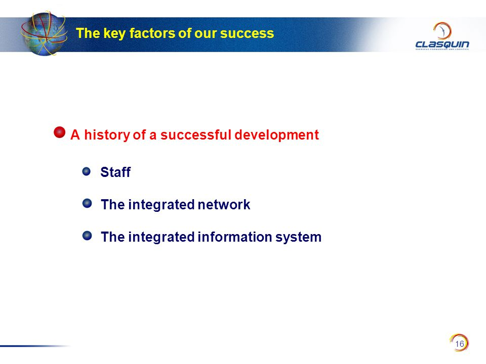 16 The key factors of our success A history of a successful development Staff The integrated network The integrated information system