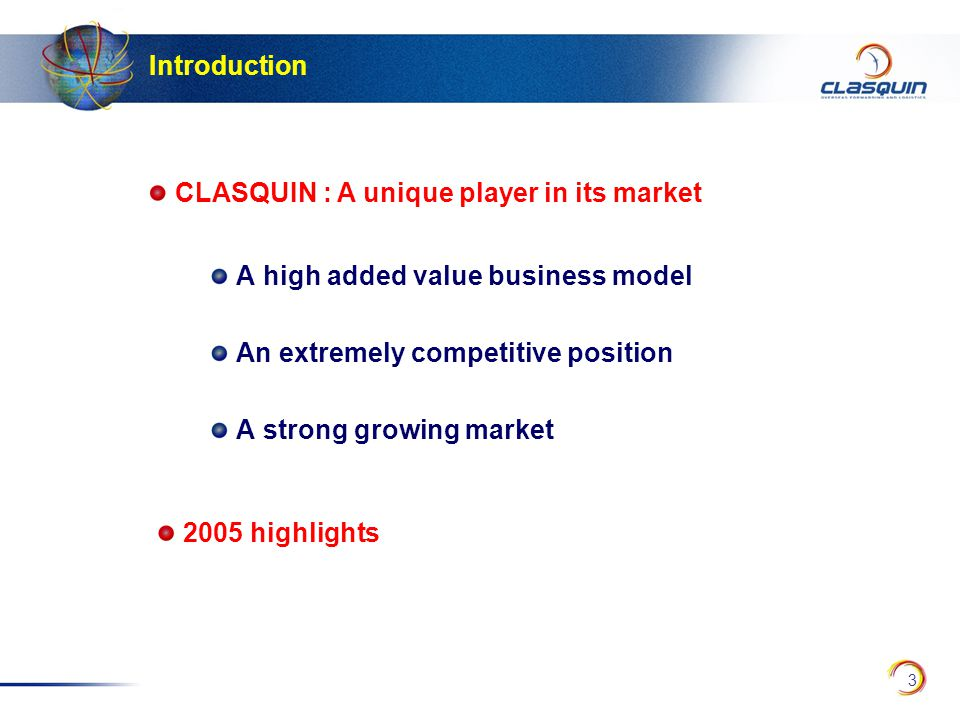 3 Introduction A high added value business model An extremely competitive position A strong growing market CLASQUIN : A unique player in its market 2005 highlights