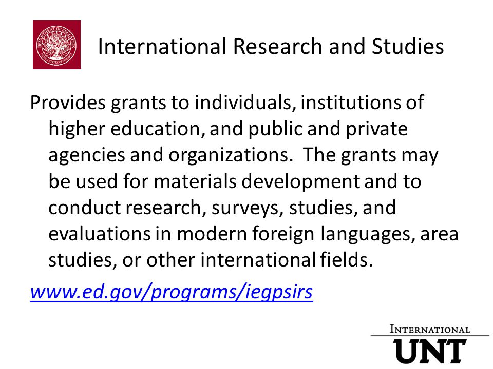International Research and Studies Provides grants to individuals, institutions of higher education, and public and private agencies and organizations.