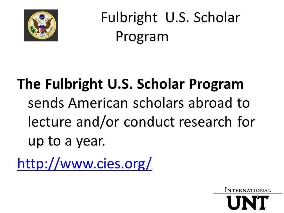 Fulbright U.S. Scholar Program The Fulbright U.S. Scholar Program sends American scholars abroad to lecture and/or conduct research for up to a year.
