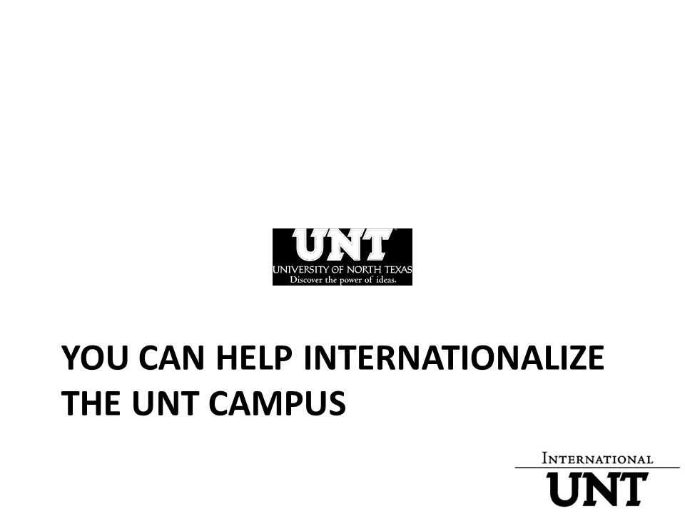 YOU CAN HELP INTERNATIONALIZE THE UNT CAMPUS