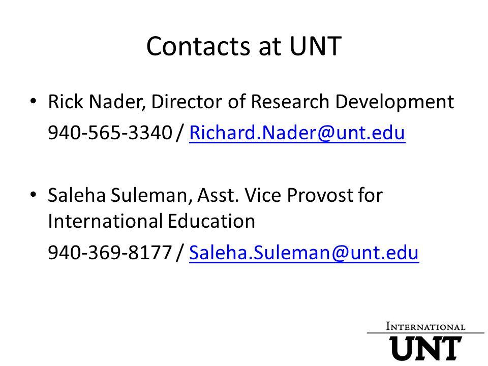 Contacts at UNT Rick Nader, Director of Research Development 940-565-3340 / Richard.Nader@unt.eduRichard.Nader@unt.edu Saleha Suleman, Asst.