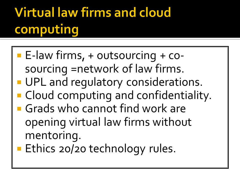  E-law firms, + outsourcing + co- sourcing =network of law firms.