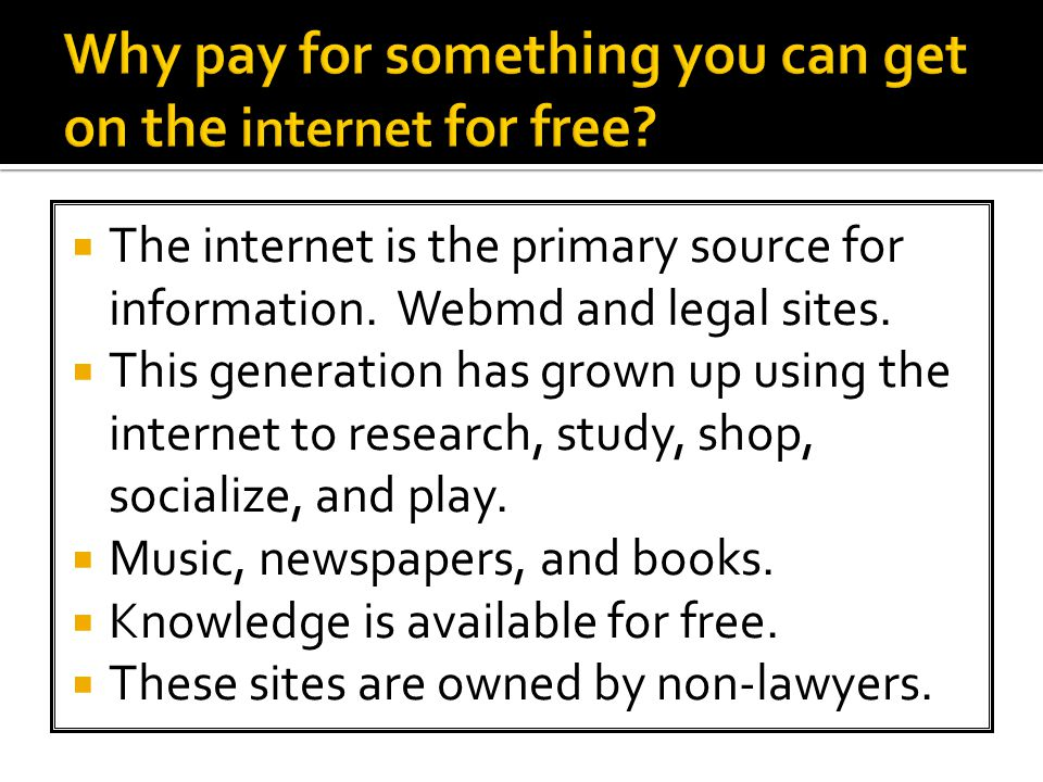  The internet is the primary source for information.