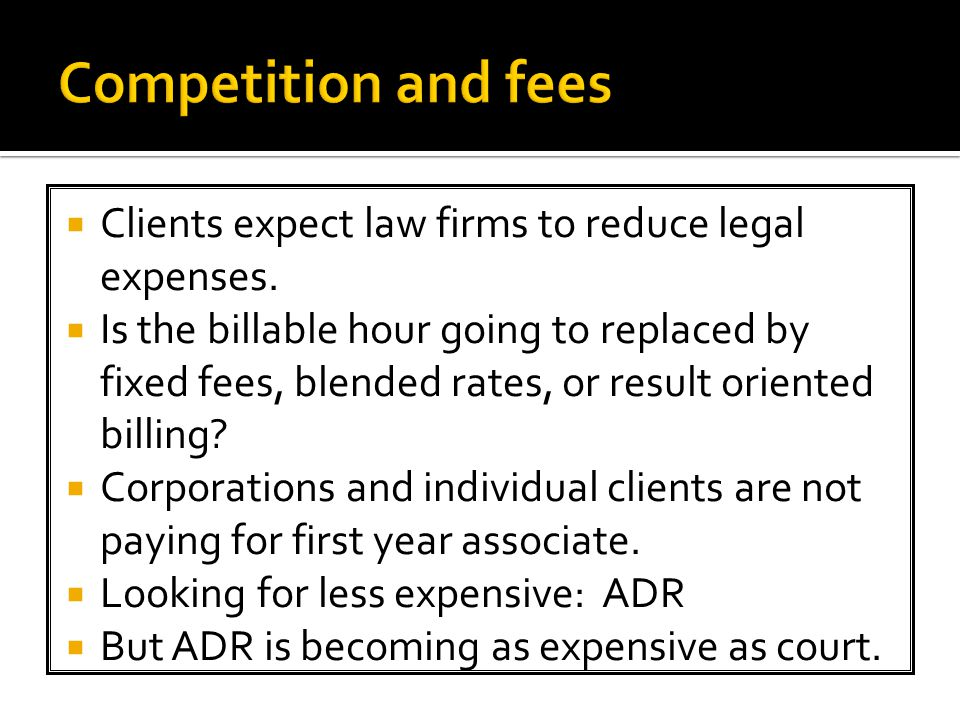  Clients expect law firms to reduce legal expenses.
